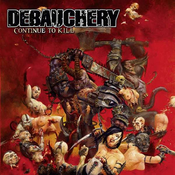 DEBAUCHERY - Continue To Kill - CD - Re-Release